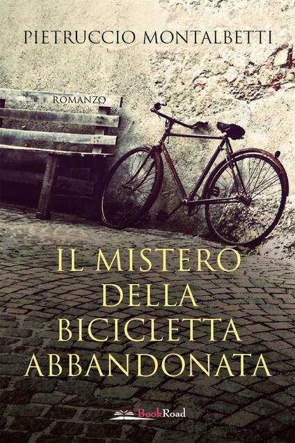 Il mistero della bicicletta abbandonata - Pietruccio Montalbetti - ebook