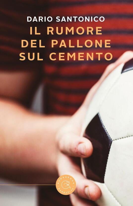 Il rumore del pallone sul cemento - Dario Santonico - copertina