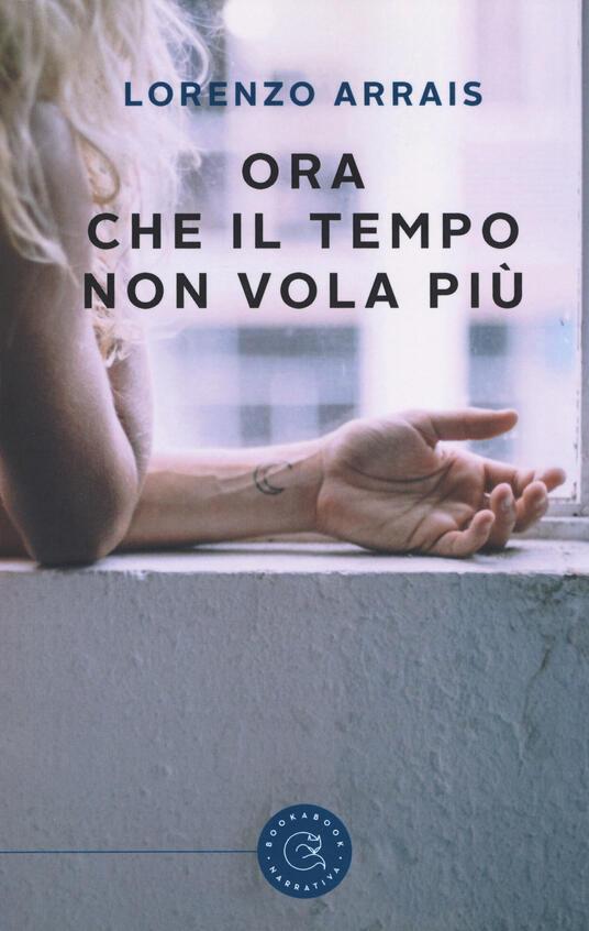 Ora che il tempo non vola più - Lorenzo Arrais - copertina