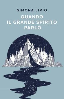 Quando il grande spirito parlò - Simona Livio - copertina