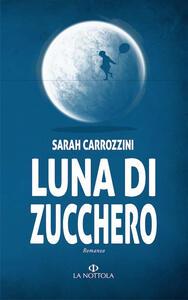 Luna di zucchero - Sarah Carrozzini - copertina