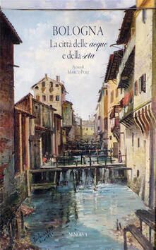 Bologna. La città delle acque e della seta - Marco Poli - copertina