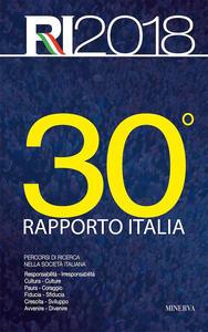 30° rapporto Italia 2018. Percorsi di ricerca nella società italiana