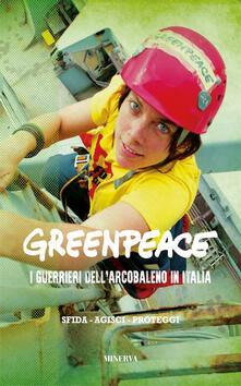 Greenpeace. I guerrieri dell'arcobaleno in Italia. Nuova ediz. - copertina
