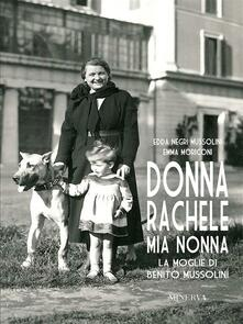 Donna Rachele mia nonna. La moglie di Benito Mussolini - Emma Moriconi,Edda Negri Mussolini - ebook