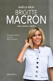 Brigitte Macron. Una donna libera. Nuova ediz. - Maëlle Brun - copertina