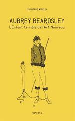 Aubrey Beardsley. L'enfant terrible dell'art nouveau. Ediz. illustrata