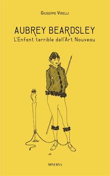 Aubrey Beardsley. L'enfant terrible dell'art nouveau. Ediz. illustrata - Giuseppe Virelli - copertina