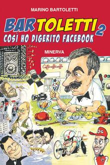 Bar Toletti 2. Così ho digerito Facebook - Marino Bartoletti - copertina