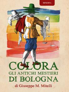 Colora gli antichi mestieri di Bologna. Ediz. illustrata - Giuseppe Maria Mitelli - copertina
