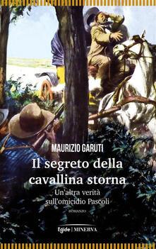 Il segreto della cavallina storna. Un'altra verità sull'omicidio Pascoli - Maurizio Garuti - ebook