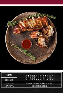 Barbecue facile. Tecniche, cottura e 60 pratiche ricette dall'antipasto al dolce - Gianni Guizzardi - copertina