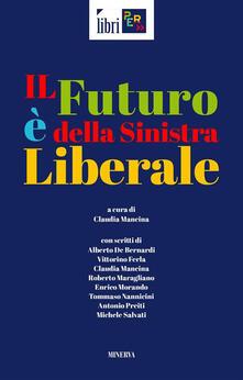 Il futuro è della sinistra liberale - Claudia Mancina - ebook