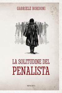 Libro La solitudine del penalista Gabriele Bordoni