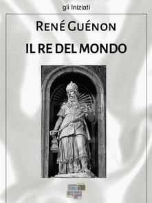 Il re del mondo - René Guénon - ebook