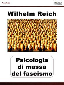 Psicologia di massa del fascismo - Wilhelm Reich - ebook