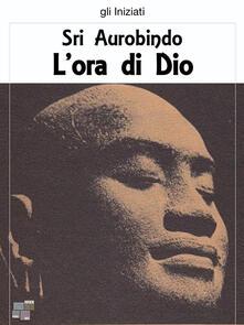 L' ora di Dio - Aurobindo (sri) - ebook