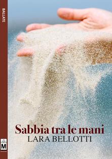 Sabbia tra le mani - Lara Bellotti - ebook