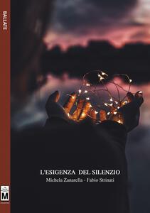 L' esigenza del silenzio. Ediz. integrale - Michela Zanarella,Fabio Strinati - copertina