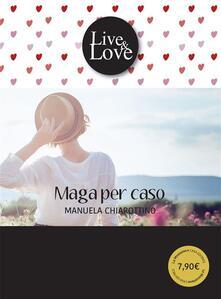 Maga per caso - Carlo Porrini,Gaia Cicaloni,Manuela Chiarottino - ebook