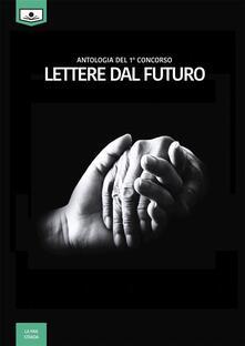 Lettere dal futuro. Antologia di racconti dal I concorso letterario - Gaia Cicaloni,Rita Angelelli - ebook