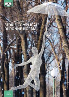 Storie complicate di donne normali - Franco Feliciani - copertina