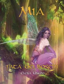 Mia, fata dei boschi - Chiara Di Giorgi,Elena Ungini,Gaia Cicaloni - ebook