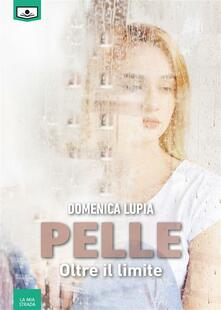 Pelle. Oltre il limite - Elisabetta Caramitti,Domenica Lupia,Giuseppe Di Benedetto - ebook