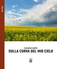 Sulla curva del mio cielo - Latini Luciana - wuz.it