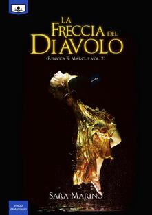 La freccia del diavolo. Rebecca & Marcus. Vol. 2 - Maria Grazia Beltrami,Gaia Cicaloni,Sara Marino - ebook