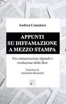 Appunti su diffamazione a mezzo stampa. Tra comunicazione digitale e rivoluzione della rete - Andrea Camaiora - ebook