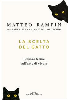 La scelta del gatto. Lezioni feline sull'arte di vivere - Laura Fanna,Matteo Loporchio,Matteo Rampin - ebook