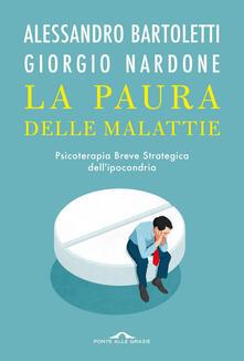 La paura delle malattie. Psicoterapia breve strategica dell'ipocondria - Alessandro Bartoletti,Giorgio Nardone - ebook