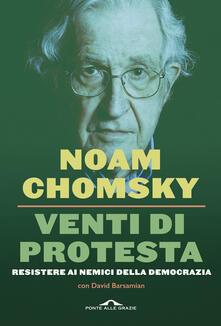 Venti di protesta. Resistere ai nemici della democrazia - Noam Chomsky,David Barsamian - copertina