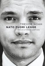 Libro Nato fuori legge. Storia di un'infanzia sudafricana Trevor Noah