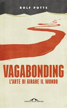 Vagabonding. L'arte di girare il mondo - Rolf Potts - copertina