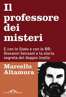 Il professore dei misteri. E con lo stato e con le BR: Giovanni Senzani e la storia segreta del doppio livello.pdf