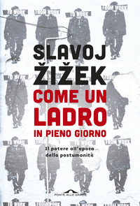 Come un ladro in pieno giorno. Il potere all'epoca della postumanità - Zizek Slavoj - wuz.it
