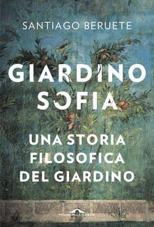 Giardinosofia. Una storia filosofica del giardino - Elisa Tramontin,Santiago Beruete - ebook