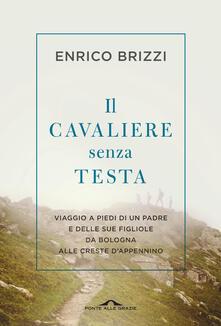 Il cavaliere senza testa. Viaggio a piedi di un padre e delle sue figliole da Bologna alle creste d'Appennino - Enrico Brizzi - ebook