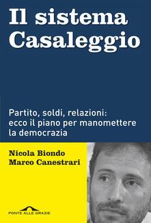 Il sistema Casaleggio. Partito, soldi, relazioni: ecco il piano per manomettere la democrazia - Nicola Biondo,Marco Canestrari - copertina
