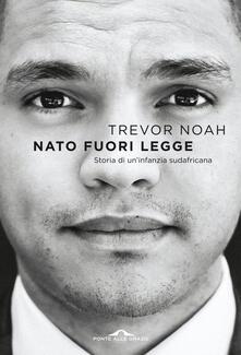 Nato fuori legge. Storia di un'infanzia sudafricana - Trevor Noah,Andrea Carlo Cappi - ebook