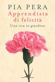 Apprendista di felicità. Una vita in giardino - Pia Pera - copertina