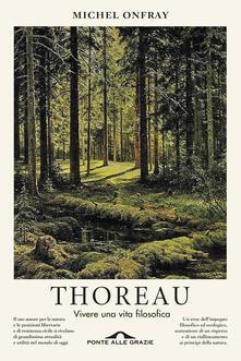 Thoreau. Vivere una vita filosofica - Michel Onfray,Michele Zaffarano - ebook