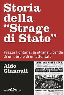 Storia della «Strage di Stato». Piazza Fontana: la strana vicenda di un libro e di un attentato - Aldo Giannuli - copertina