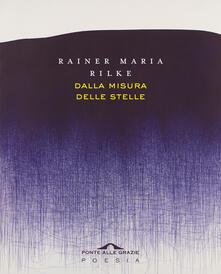 Dalla misura delle stelle. Testo originale a fronte - Rainer Maria Rilke,Giuseppina Drago - ebook