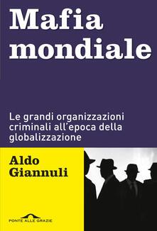 Mafia mondiale. Le grandi organizzazioni criminali all'epoca della globalizzazione - Aldo Giannuli - copertina