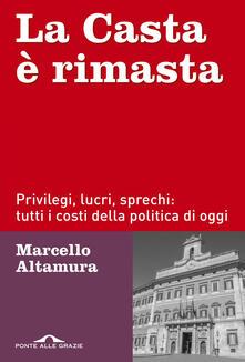 La casta è rimasta. Privilegi, lucri, sprechi: tutti i costi della politica di oggi - Marcello Altamura - copertina