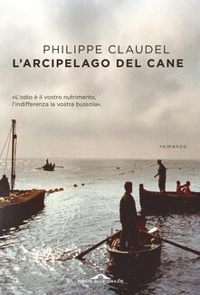 L' arcipelago del cane - Philippe Claudel,Francesco Bruno - ebook