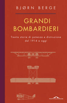 Grandi bombardieri. Trenta storie di potenza e distruzione dal 1914 ad oggi.pdf